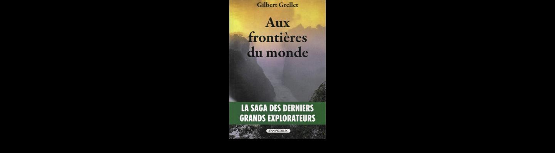Gilbert Grellet Aux frontières du monde jean picollec